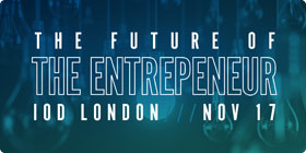 The Future of the Entrepeneur - IOD, London - Nov 17. Click for more info...